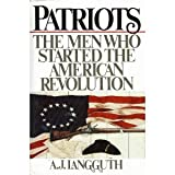 Patriots: The Men Who Started the American Revolution ~ A. J. Langguth