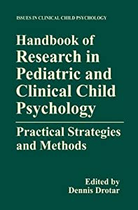 Handbook of Research in Pediatric and Clinical Child Psychology: Practical Strategies and Methods (Issues in Clinical Child Psychology)