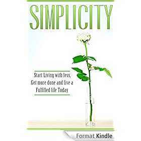 Simplicity: Start Living with Less, Get More Done, and Live a Fulfilled Life Today (English Edition)