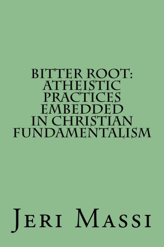 bitter-root-atheistic-practices-embedded-in-christian-fundamentalism-english-edition