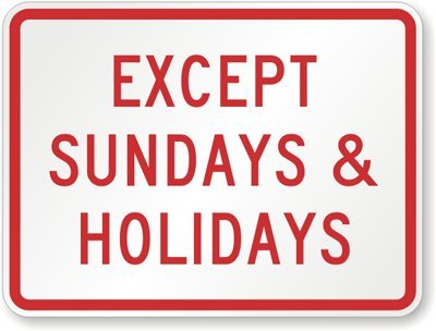 "Except Sundays And Holidays, Engineer Grade Reflective Aluminum Sign, 80 Mil, 24"" X 18"""