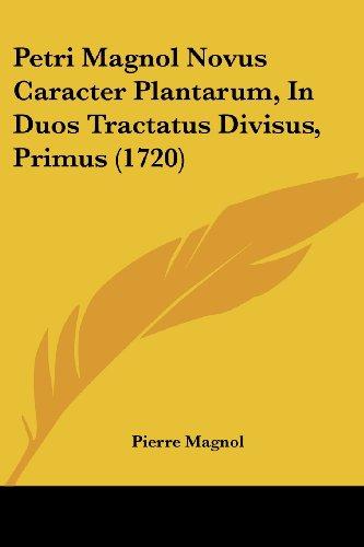 Petri Magnol Novus Caracter Plantarum, in Duos Tractatus Divisus, Primus (1720)