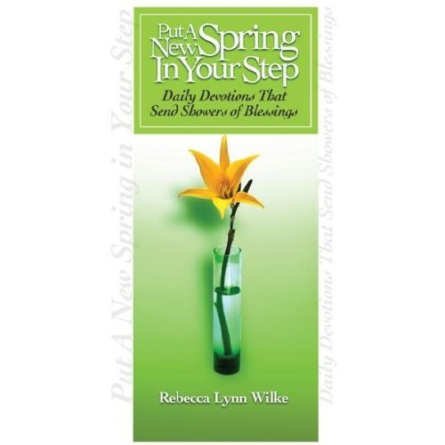 Dr. Rebecca Wilke - Put a New Spring in Your Step: Daily Devotions that Send Showers of Blessings