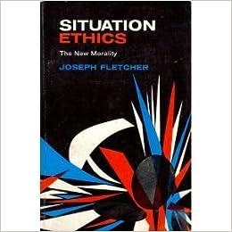 fletcher situation ethics essay