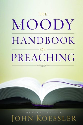 The Moody Handbook of Preaching From Moody Publishers