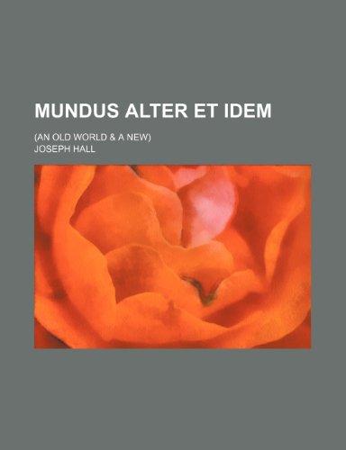 Mundus alter et idem; (An old world & a new)
