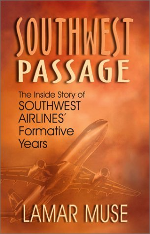 southwest-passage-the-inside-story-of-southwest-airlines-formative-years-by-lamar-muse-2003-02-01