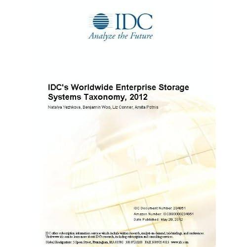 IDC's Worldwide Enterprise Storage Systems Taxonomy, 2012 Natalya Yezhkova, Benjamin Woo, Liz Conner and Amita Potnis