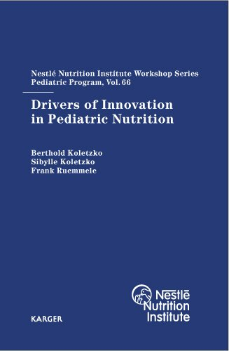 Drivers Of Innovation In Pediatric Nutrition: 66Th Nestle Nutrition Institute Workshop, Pediatric Program, Sanya, November 2009 (Nestle Nutrition Workshop Series: Pediatric Program)