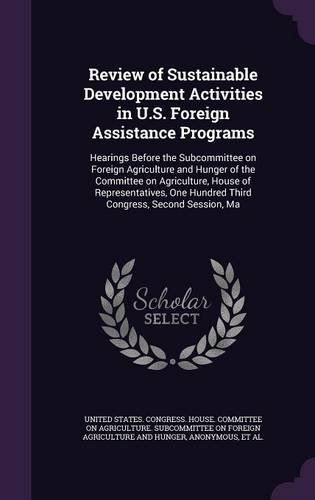Review of Sustainable Development Activities in U.S. Foreign Assistance Programs: Hearings Before the Subcommittee on Foreign Agriculture and Hunger ... Hundred Third Congress, Second Session, Ma