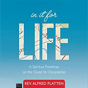 In It for Life: A Spiritual Roadmap on the Quest for Discipleship | [Alfred Flatten]