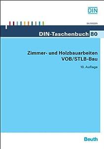Zimmer- und Holzbauarbeiten VOB/STLB-Bau: VOB Teil B: DIN 1961; VOB Teil C: ATV DIN 18299, ATV DIN 18334 (DIN-Taschenbuch)