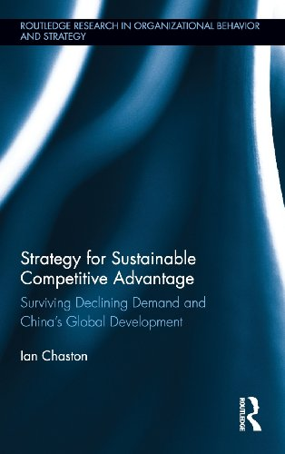 Strategy For Sustainable Competitive Advantage: Surviving Declining Demand And China'S Global Development (Routledge Research In Organizational Behavior And Strategy) front-703018