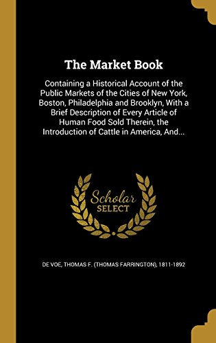 the-market-book-containing-a-historical-account-of-the-public-markets-of-the-cities-of-new-york-bost