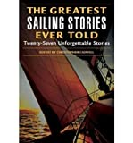 img - for [ [ [ The Greatest Sailing Stories Ever Told [ THE GREATEST SAILING STORIES EVER TOLD ] By Caswell, Christopher ( Author )Apr-01-2004 Paperback book / textbook / text book