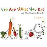 You Are What You Eat: and Other Mealtime Hazards