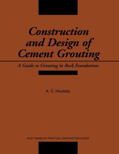 Construction and Design of Cement Grouting: A Guide to Grouting in Rock Foundations (Wiley Series of Practical Construction Guides)
