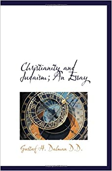 Christianity and Judaism An Essay Classic Reprint by Gustaf Dalman ...
