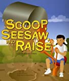 Scoop Seesaw and Raise( A Book about Levers)[SCOOP SEESAW & RAISE][Paperback]