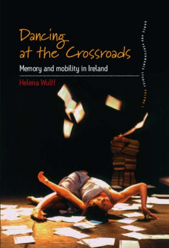 Dancing at the Crossroads: Memory and Mobility in Ireland (Dance Performance Studies)