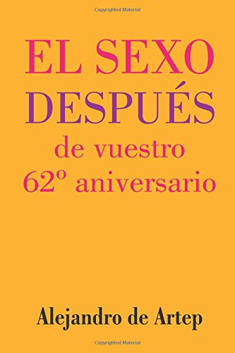 Sex After Your 62nd Anniversary (Spanish Edition) - El sexo después de vuestro 62º aniversario