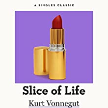 Slice of Life Audiobook by Kurt Vonnegut Narrated by Gabra Zackman