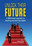 img - for Unlock Their Future: A Skills-Based Approach to Teaching and Learning English book / textbook / text book