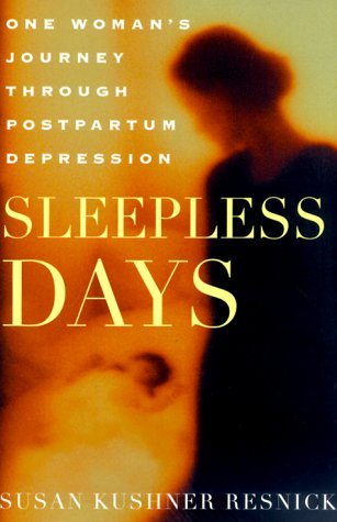 sleepless-days-one-womans-journey-through-postpartum-depression-by-susan-kushner-resnick-2000-03-02