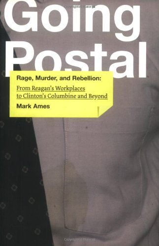 Going Postal: Rage, Murder, and Rebellion: From Reagan's Workplaces to Clinton's Columbine and Beyond: Mark Ames: 9781932360820: Amazon.com: Books