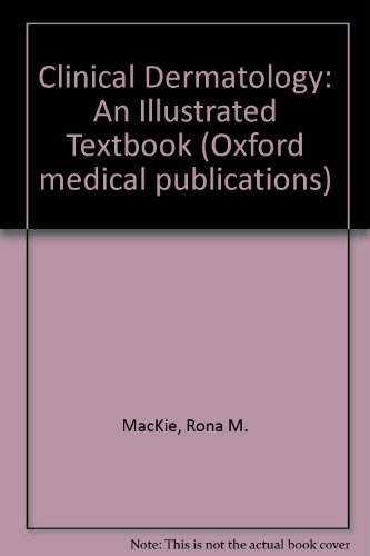 Clinical Dermatology: An Illustrated Textbook (Oxford medical publications)