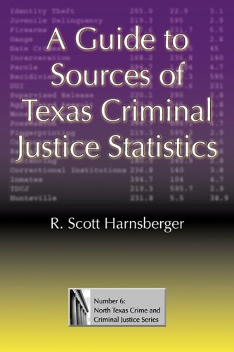 A Guide to Sources of Texas Criminal Justice Statistics (North Texas Crime and Criminal Justice Series)