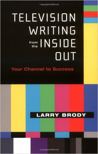 Television Writing from the Inside Out: Your Channel to Success written by Larry Brody