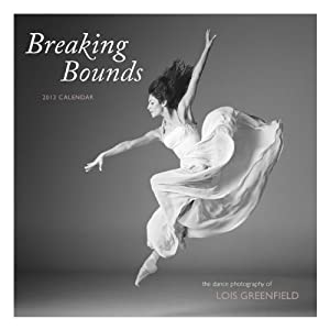 2013 Wall Calendar: Breaking Bounds Lois Greenfield