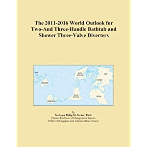 The 2011-2016 World Outlook for Two-And Three-Handle Bathtub and Shower Three-Valve Diverters Icon Group International