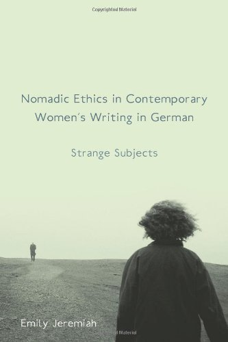 Nomadic Ethics in Contemporary Women's Writing in German: Strange Subjects (Studies in German Literature Linguistics and