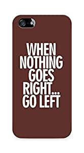 AMEZ when nothing goes right go left Back Cover For Apple iPhone 5s