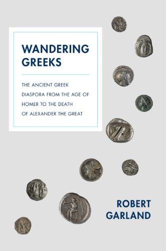 Wandering Greeks: The Ancient Greek Diaspora from the Age of Homer to the Death of Alexander the Great