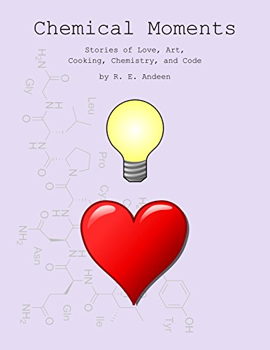 Chemical Moments: Stories of Love, Art, Cooking, Chemistry, and Code PDF