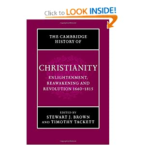 Cambridge History of Christianity: Volume 7, Enlightenment, Reawakening and Revolution 1660-1815 Stewart J. Brown, Timothy Tackett
