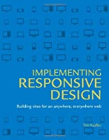 Implementing Responsive Design: Building sites for an anywhere, everywhere web ebook download