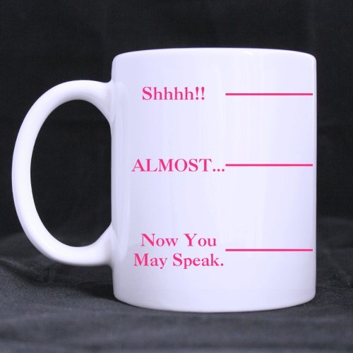 11 Ounces Coffee Measuring Mug - Shhh Almost Now You May Speak Coffee Tea White Mugs Cup