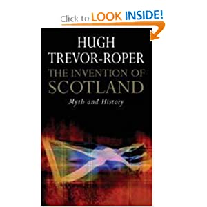 The Invention of Scotland: Myth and History by Hugh Trevor-Roper