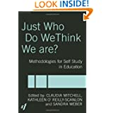 Just Who Do We Think We Are?: Methodologies for Autobiography and Self-Study in Education