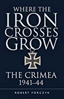 Where the Iron Crosses Grow: The Crimea 1941-44 (General Military)