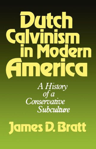 dutch-calvinism-in-modern-america-a-history-of-a-conservative-subculture