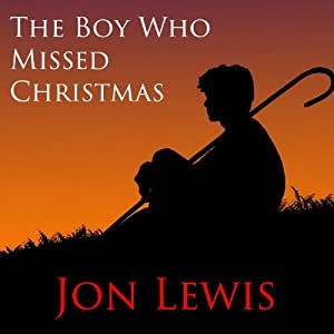 The Boy Who Missed Christmas | [Jon Lewis]