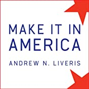 Make It in America: The Case for Re-Inventing the Economy | [Andrew N. Liveris]