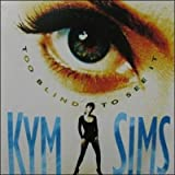 Kym Sims Too Blind to See It
