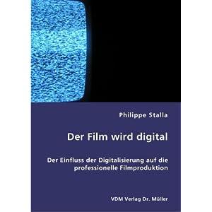 Der Film wird digital: Der Einfluss der Digitalisierung auf die professionelle Filmproduktion