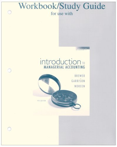 Workbook/Study Guide for use with Introduction to Managerial Accounting 4th Edition by Brewer, Peter C.; Garrison, Ray H.; Noreen, Eric W. published by Mcgraw-Hill College Paperback